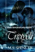 Triptych ebook by M.S. Spencer