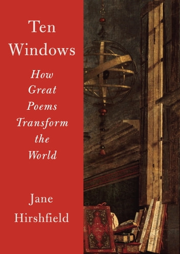 Ten Windows - How Great Poems Transform the World ebook by Jane Hirshfield