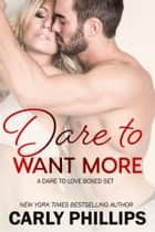 Dare to Want More ebook by Carly Phillips