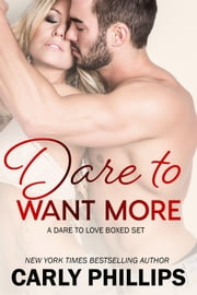 Dare to Want More - Dare to Love Series: Collection ebook by Carly Phillips