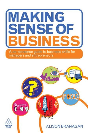 Making Sense of Business: A No-Nonsense Guide to Business Skills for Managers and Entrepreneurs eBook by Alison Branagan