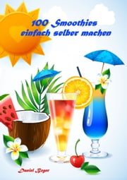 100 Smoothies einfach selber machen ebook by Kobo.Web.Store.Products.Fields.ContributorFieldViewModel