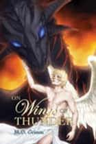 On Wings of Thunder ebook by M.D. Grimm