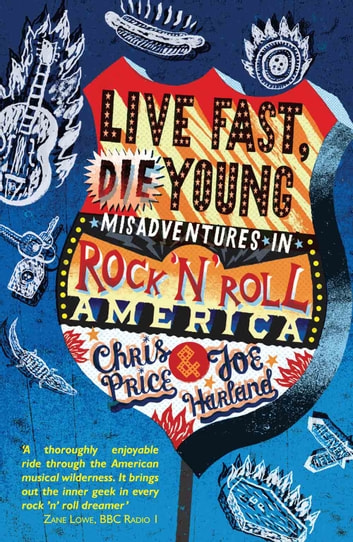 Live Fast Die Young: Misadventures In Rock And Roll America ebook by Chris Price,Joe Harland