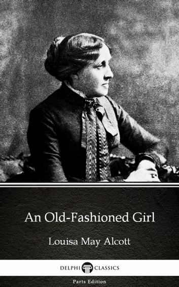 An Old-Fashioned Girl by Louisa May Alcott (Illustrated) ebook by Louisa May Alcott