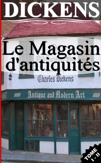 LE MAGASIN D'ANTIQUITÉS / TOME I - II ebook by Charles Dickens