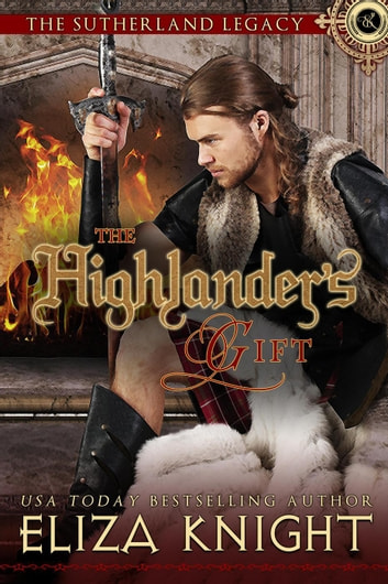 The Highlander's Gift - Sutherland Legacy Series, #1 ebook by Eliza Knight