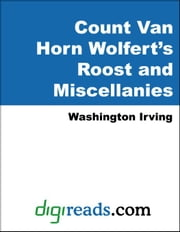 Count Van Horn Wolfert's Roost and Miscellanies ebook by Irving, Washington