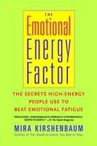 The Emotional Energy Factor - The Secrets High-Energy People Use to Beat Emotional Fatigue 電子書 by Mira Kirshenbaum