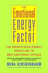 The Emotional Energy Factor - The Secrets High-Energy People Use to Beat Emotional Fatigue ebook by Mira Kirshenbaum
