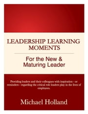 Leadership Learning Moments for the New & Maturing Leader ebook by Michael Holland