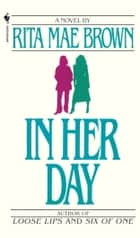 In Her Day - A Novel ebook by Rita Mae Brown