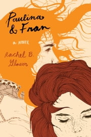 Paulina & Fran - A Novel ebook by Rachel B. Glaser
