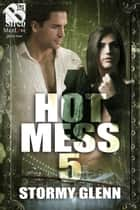 Hot Mess 5 ebook by Stormy Glenn
