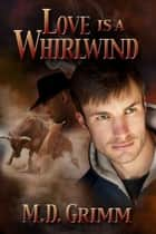 Love Is a Whirlwind ebook by M.D. Grimm