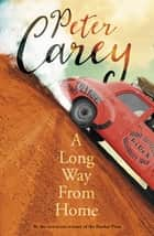 A Long Way from Home ekitaplar by Peter Carey
