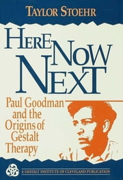 Here Now Next - Paul Goodman and the Origins of Gestalt Therapy ebook by Taylor Stoehr