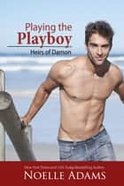 Playing the Playboy - Heirs of Damon, #2 ebook by Noelle Adams