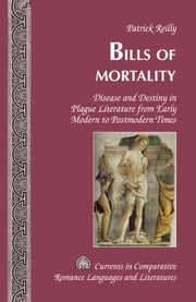 Bills of Mortality - Disease and Destiny in Plague Literature from Early Modern to Postmodern Times ebook by Patrick Reilly