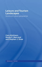 Leisure and Tourism Landscapes - Social and Cultural Geographies ebook by Cara Aitchison, Nicola E. MacLeod, Nicola E Macleod,...