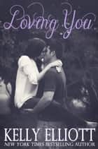 Loving You ebook by Kelly Elliott