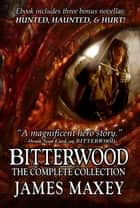 Bitterwood: The Complete Collection ebook by
