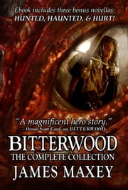 Bitterwood: The Complete Collection ebook by James Maxey