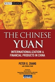 The Chinese Yuan - Internationalization and Financial Products in China ebook by Thomas Chan,Peter G.  Zhang