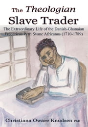 The Theologian Slave Trader ebook by Christiana Oware Knudsen