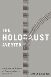 The Holocaust Averted - An Alternate History of American Jewry, 1938-1967 ebook by Jeffrey S. Gurock