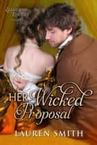 Her Wicked Proposal - The League of Rogues, #3 eBook par Lauren Smith