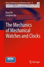 The Mechanics of Mechanical Watches and Clocks ebook by Ruxu Du,Longhan Xie