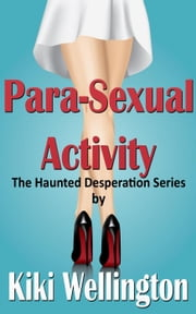 Para-Sexual Activity - The Haunted Desperation Series, #3 ebook by Kiki Wellington
