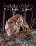 Australian Wildlife After Dark ebook by Bruce Thomson,Martyn Robinson