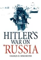 Hitler's War on Russia ebook by Charles D. Winchester, Ian Drury