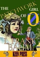 THE PATCHWORK GIRL OF OZ: Timeless Children Novel - (Over 150 Illustrations and Audiobook Link) ebook by L. Frank Baum