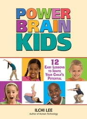 Power Brain Kids - 12 Easy Lessons to Ignite Your Child's Potential ebook by Ilchi Lee