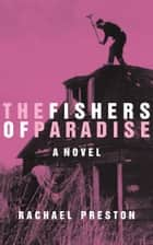 The Fishers of Paradise ebook by Rachael Preston