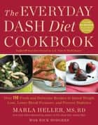 The Everyday DASH Diet Cookbook ebook by Marla Heller,Rick Rodgers
