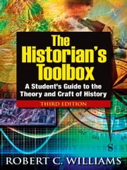 The Historian's Toolbox: A Student's Guide to the Theory and Craft of History ebook by Robert C. Williams