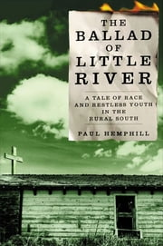 The Ballad of Little River - A Tale of Race and Restless Youth in the Rural Sou ebook by Paul Hemphill