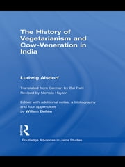 The History of Vegetarianism and Cow-Veneration in India ebook by Ludwig Alsdorf