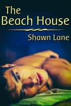 The Beach House ebook by Shawn Lane