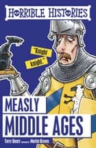 Horrible Histories: Measly Middle Ages ebooks by Terry Deary