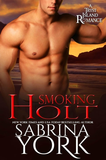 Smoking Holt - Tryst Island Series, #3 ebook by Sabrina York