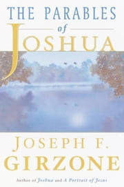 The Parables of Joshua ebook by Joseph F. Girzone