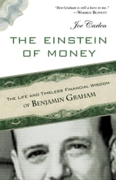 The Einstein of Money - The Life and Timeless Financial Wisdom of Benjamin Graham ebook by Joe Carlen
