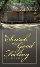 In Search of a Good Feeling ebook by Anthony Webb