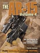 Gun Digest Book of the AR-15, Volume IV ebook by Patrick Sweeney