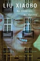 No Enemies, No Hatred ebook by Xiaobo Liu, E. Perry Link, Tienchi Martin-Liao